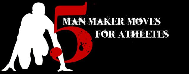 Five Man Maker Moves for Athletes