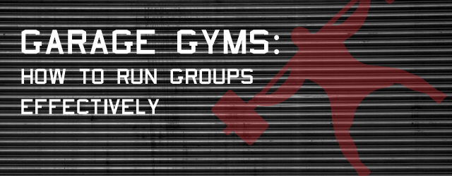 Garage Gyms: How to Run Groups Effectively