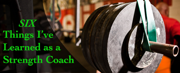 Six Things I've Learned as a Strength Coach
