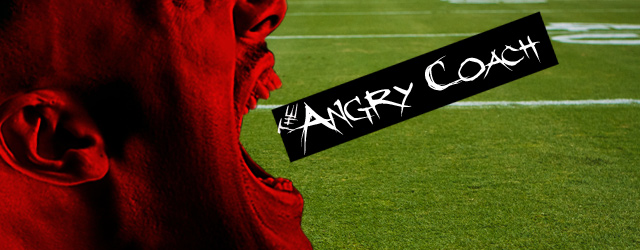 The Angry Coach: A Big Part of My Coaching Philosophy