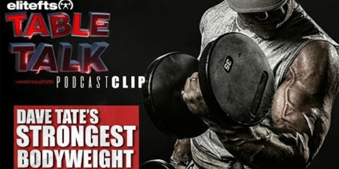 LISTEN: Table Talk Podcast Clip — Dave Tate's Strongest Bodyweight