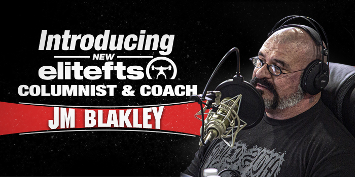 Introducing New elitefts Columnist and Coach JM Blakley