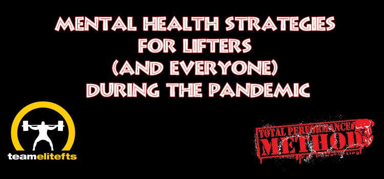 Mental Health Strategies for Lifters and everyone during the Pandemic