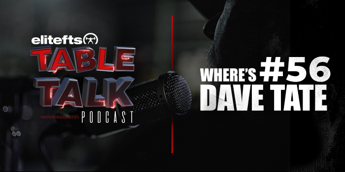 Table Talk Podcast #56: Where's Dave Tate?