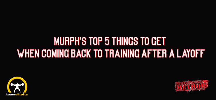 Murph's Top 5 Things to Get When Coming Back to Training After a Layoff