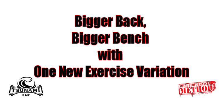 Bigger Back, Bigger Bench with One New Exercise Variation